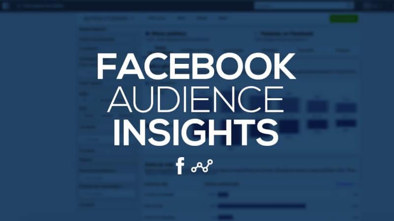 Qu'est-ce que Facebook Audience insights et pourquoi vous devez l'utilisez ?